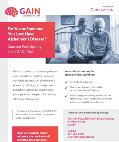 GAIN is a clinical trial evaluating whether an investigational oral drug is safe and can halt the progression of Alzheimer's disease by reducing the damage caused by bacteria in the brain. Eligible study participants are being recruited at study sites around the country
